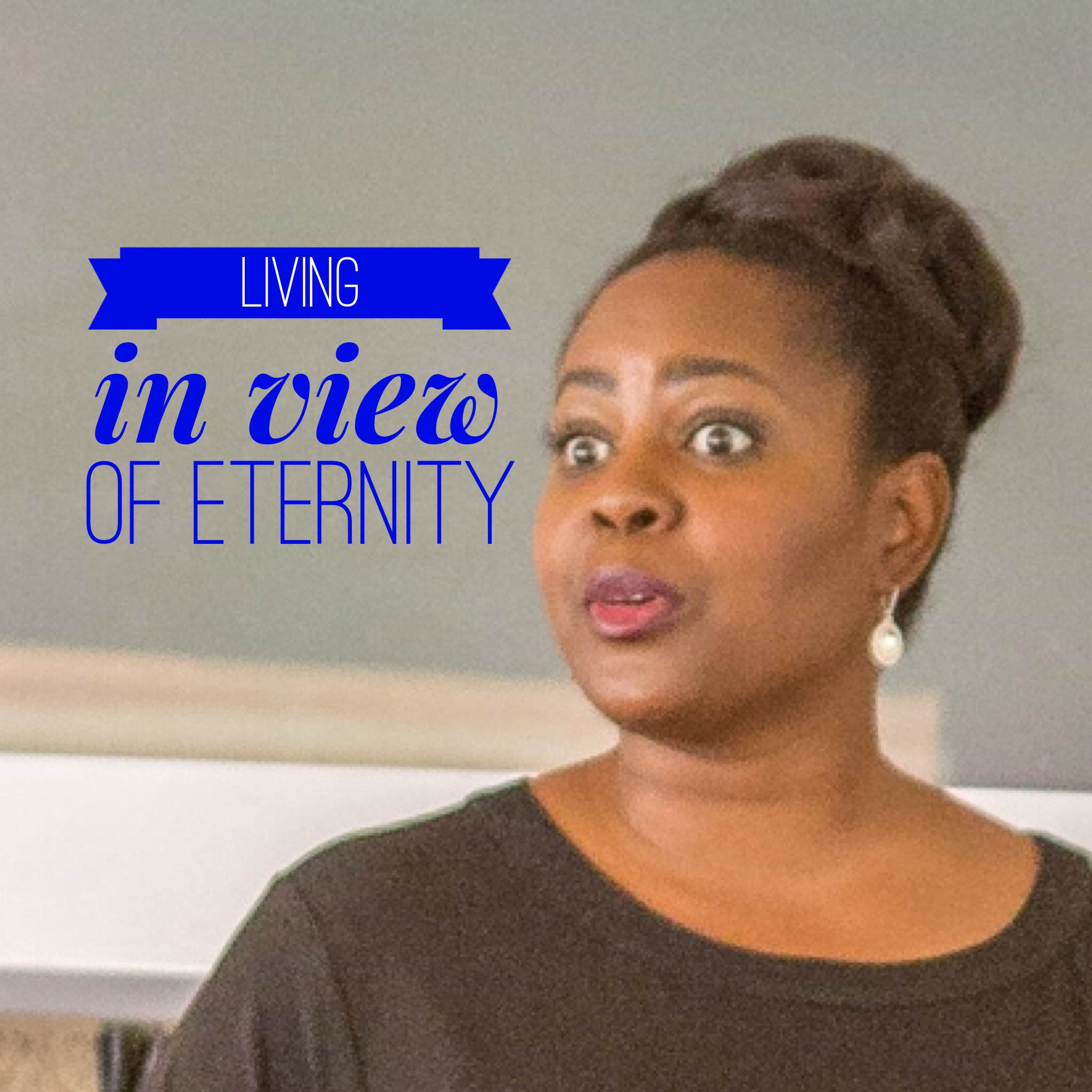 Living in view of Eternity
