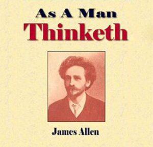 As A Man Thinketh by James Allan